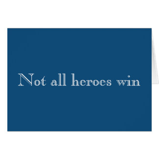 Not All Heroes Win Empathy Card