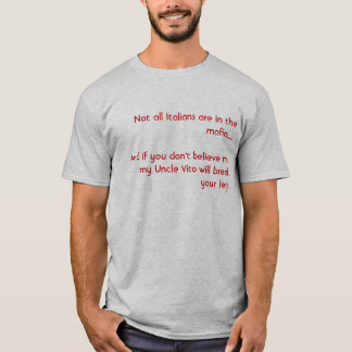 Not all Italians are in the mafia.....And if yo... T-Shirt