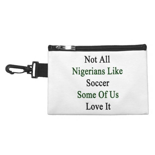 Not All Nigerians Like Soccer Some Of Us Love It Accessory Bag