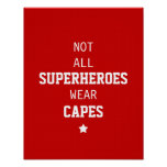 Not All Superheroes Wear Capes Print