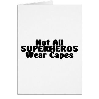 Not All SUPERHEROS Wear Capes Card