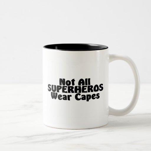 Not All SUPERHEROS Wear Capes Mugs