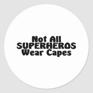 Not All SUPERHEROS Wear Capes Round Sticker