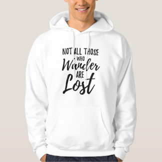 Not All Those Who Wander Are Lost Hoodie