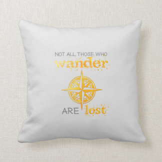 Not All Those Who Wander Are Lost Quote Pillow