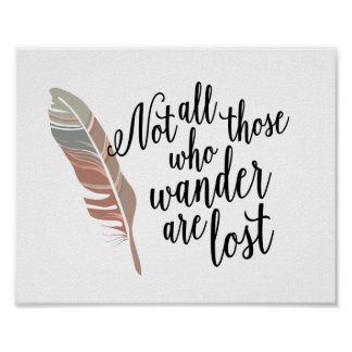 Not All Those Who Wander Are Lost Quote Print