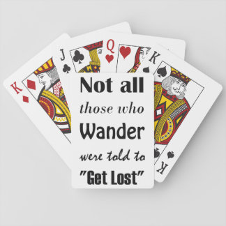 "Not all those who wander were told to ""Get Lost"" Playing Cards"