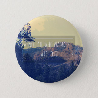 Not all Who Wander are Lost 6 Cm Round Badge