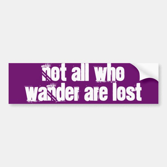 """Not all who wander are lost"" Bumper Sticker"