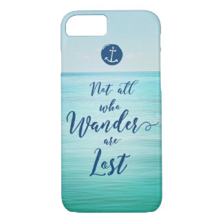 Not all who Wander are Lost ~ Ocean/Nautical iPhone 8/7 Case