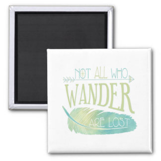 Not All Who Wander Are Lost Square Magnet