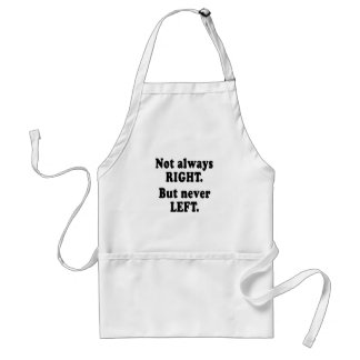 Not always right, but never left standard apron
