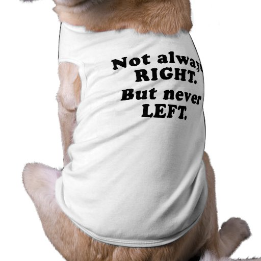 Not always right, but never left dog t shirt