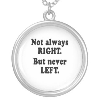 Not always right, but never left round pendant necklace
