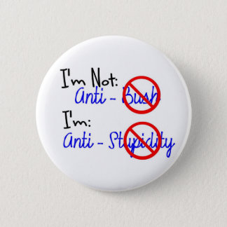 Not Anti-Bush, Anti-Stupidity 6 Cm Round Badge
