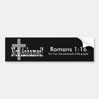 Not Ashamed! Romans 1:16 (with Cross) Bumper Sticker