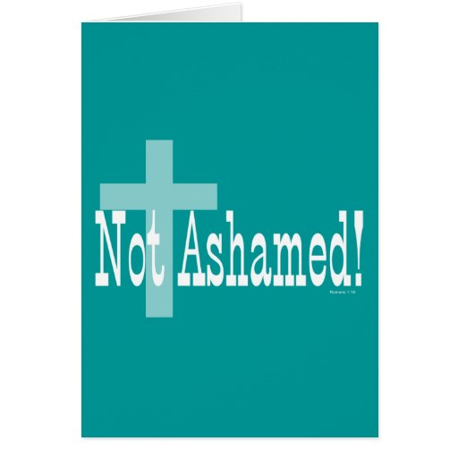 Not Ashamed! Romans 1:16 (with Cross) Greeting Card
