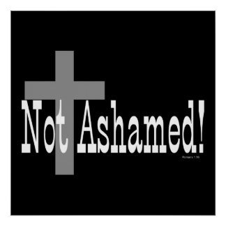 Not Ashamed Romans 1 16 with Cross Posters