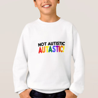 Not Autistic Autastic! (Autism Awarness Month) Sweatshirt