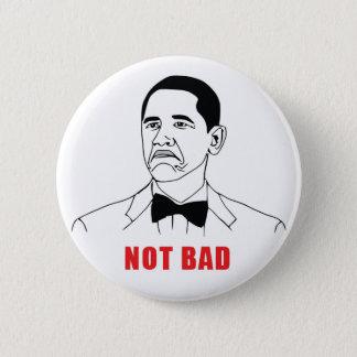 Not Bad 6 Cm Round Badge