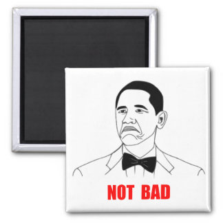 Not Bad Barack Obama Rage Face Meme Square Magnet