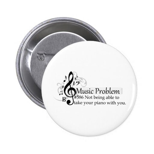 Not being able to take your piano with you. pinback button
