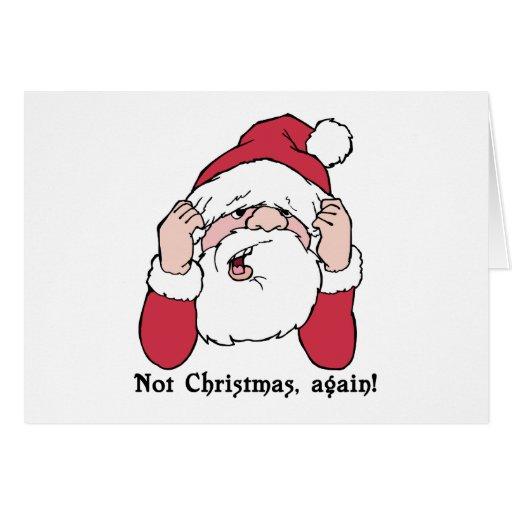 Not Christmas Again Santa Card