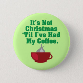Not Christmas Until Coffee 6 Cm Round Badge