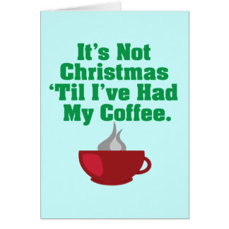 Not Christmas Until Coffee Card