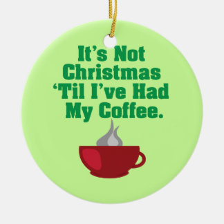 Not Christmas Until Coffee Christmas Ornament