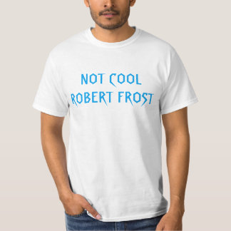 """Not Cool Robert Frost"" t-shirt"