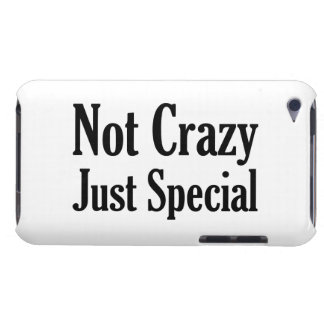 Not Crazy Just Special iPod Touch Case