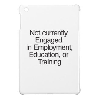 Not currently Engaged in Employment ai iPad Mini Covers