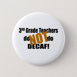 Not Decaf - 3rd Grade 6 Cm Round Badge
