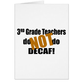 Not Decaf - 3rd Grade Greeting Card