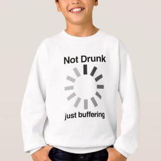Not Drunk, Just Buffering Sweatshirt