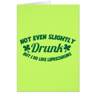 NOT EVEN SLIGHTLY DRUNK but I do like leprechauns Greeting Card