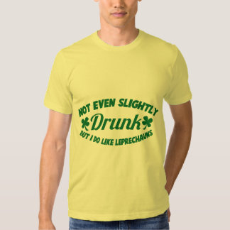 NOT EVEN SLIGHTLY DRUNK  but I do like leprechauns T-shirt