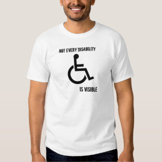 Not every disability is visible. tshirts
