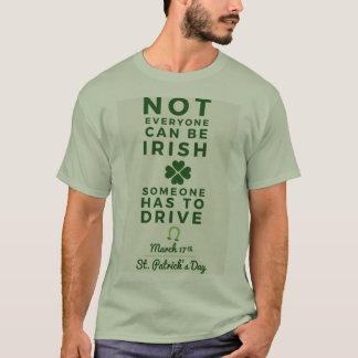 Not everyone can be Irish someone has to drive T-Shirt