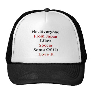 Not Everyone From Japan Likes Soccer Some Of Us Lo Trucker Hat
