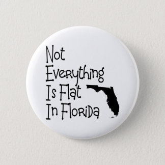 Not Everything In Florida Is Flat 6 Cm Round Badge
