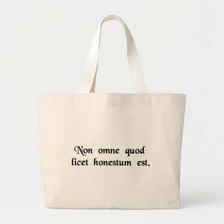 Not everything that is permitted is honest. tote bags
