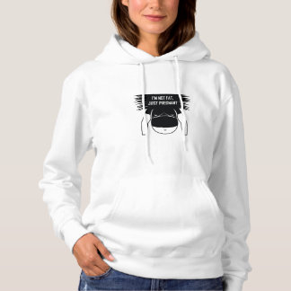 Not fat, just pregnant hoodie