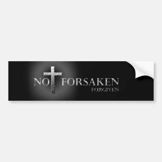 NOT FORSAKEN Bumper Sticker