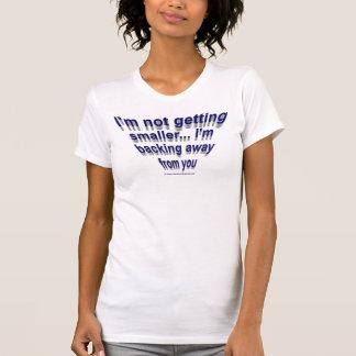 Not getting smaller... t-shirt