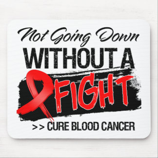 Not Going Down Without a Fight - Blood Cancer Mouse Pad