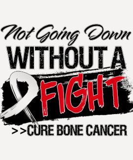 Not Going Down Without a Fight - Bone Cancer T Shirt
