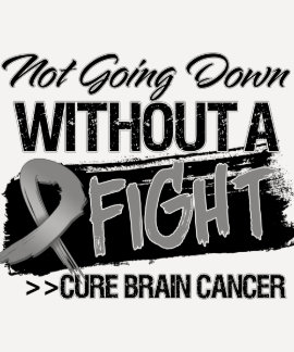 Not Going Down Without a Fight - Brain Cancer Tshirts