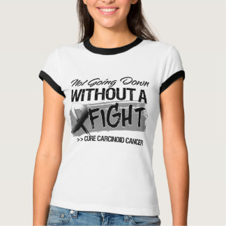 Not Going Down Without a Fight - Carcinoid Cancer T Shirt